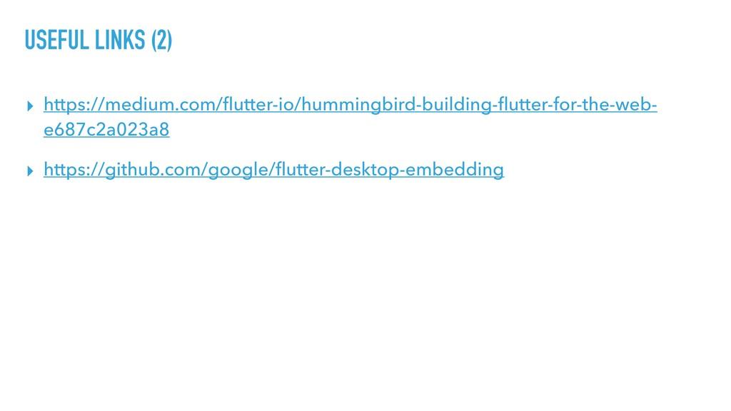 USEFUL LINKS (2) ▸ https://medium.com/flutter-io...