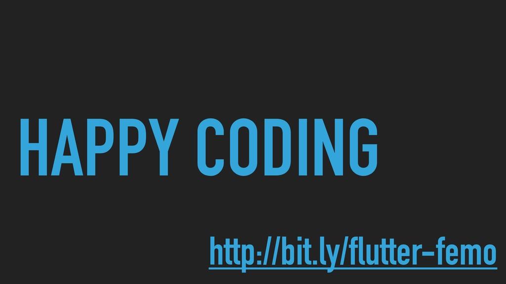 HAPPY CODING http://bit.ly/flutter-femo