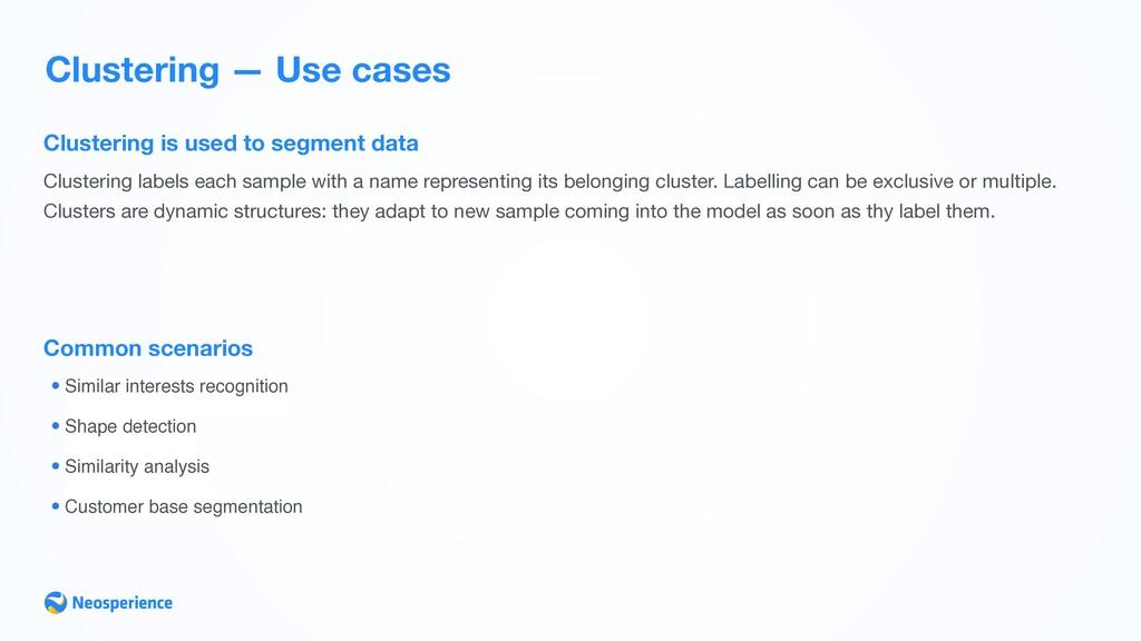 Clustering — Use cases Common scenarios •Simila...