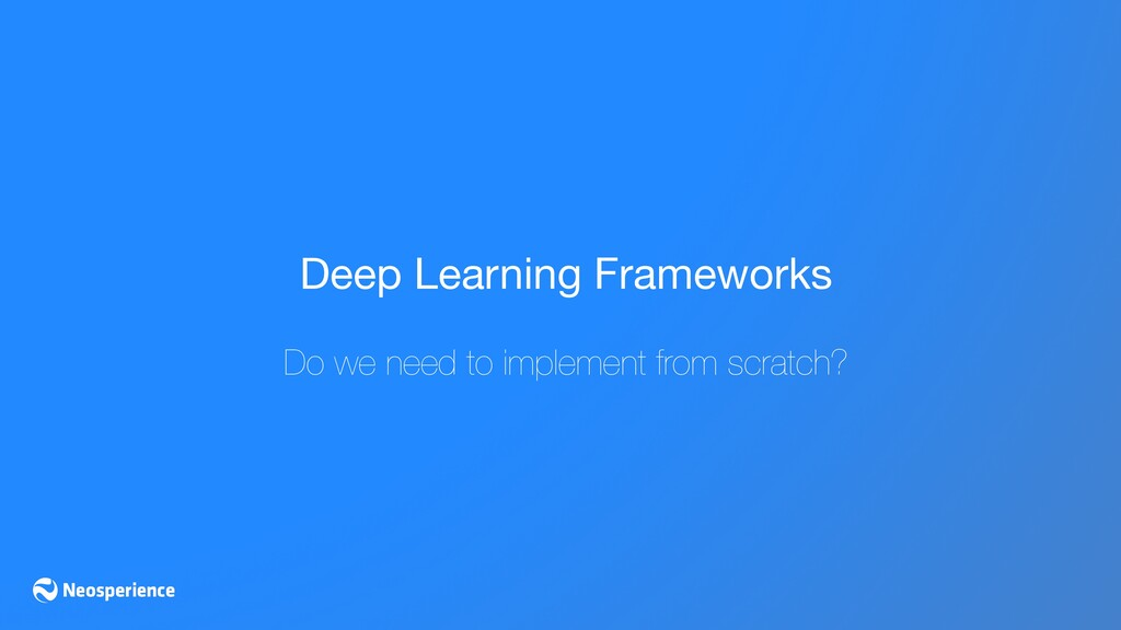 Deep Learning Frameworks  Do we need to impleme...