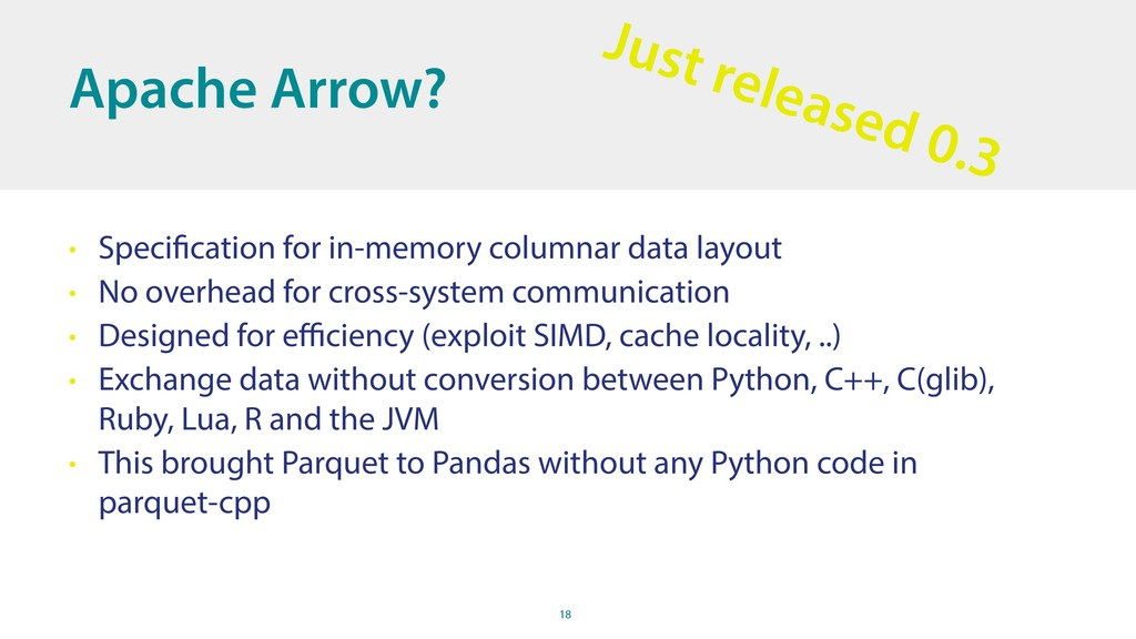 18 Apache Arrow? • Specification for in-memory ...