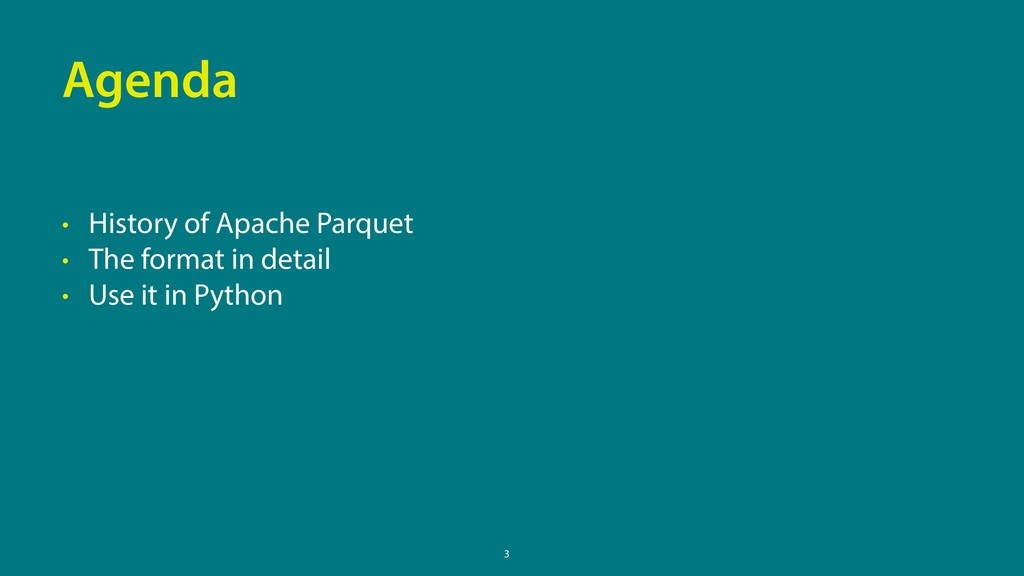 3 Agenda • History of Apache Parquet • The form...