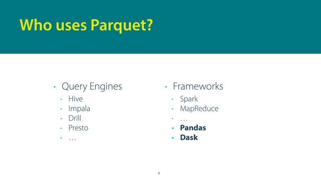 6 Who uses Parquet? • Query Engines • Hive • Im...