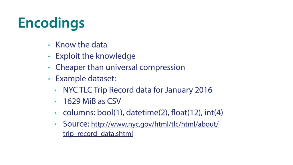 Encodings • Know the data • Exploit the knowled...