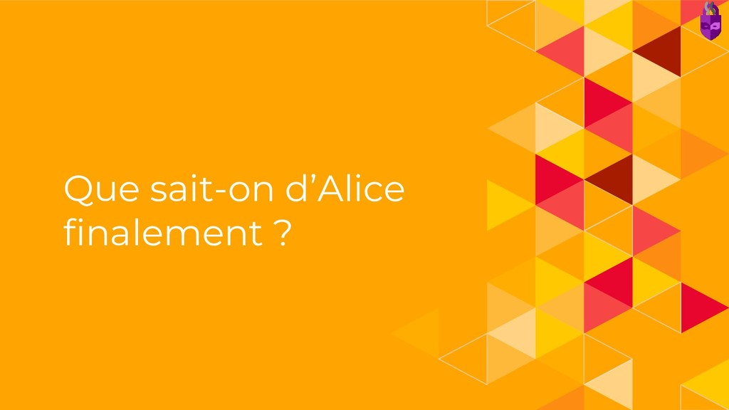 Que sait-on d'Alice finalement ?