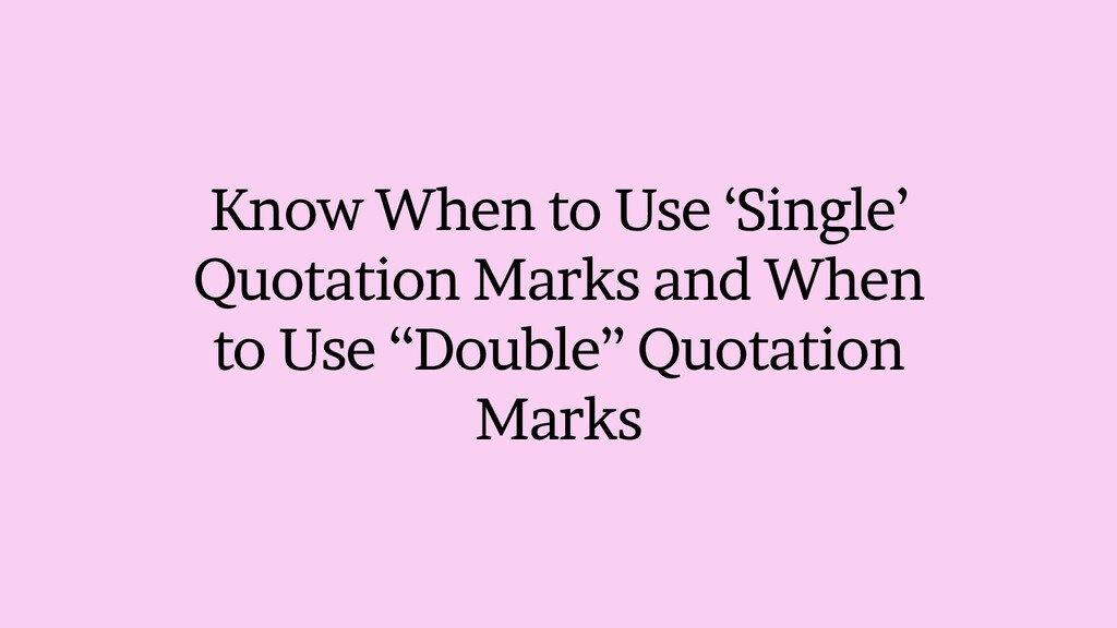 Know When to Use Single Quotation Marks and Whe...