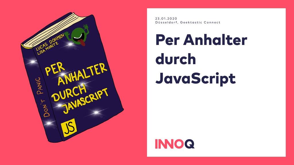 Per Anhalter durch JavaScript 2 3 . 0 1 . 2 0 2...