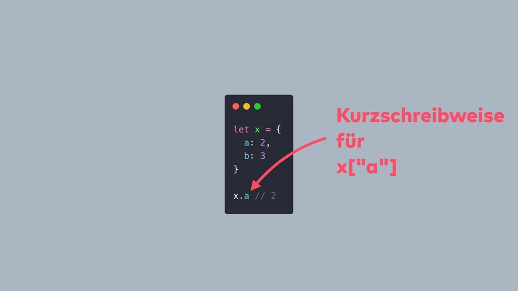 """Kurzschreibweise für x[""""a""""]"""