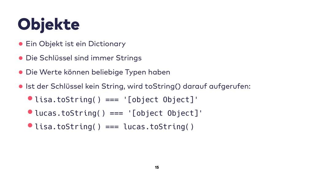 15 Objekte •Ein Objekt ist ein Dictionary •Die ...