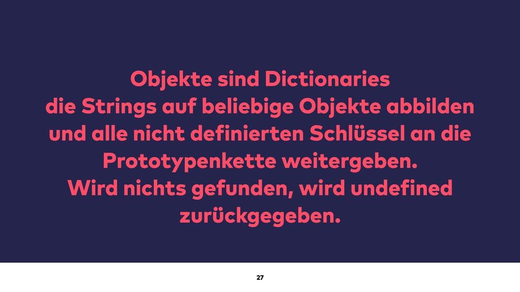 27 Objekte sind Dictionaries die Strings auf be...