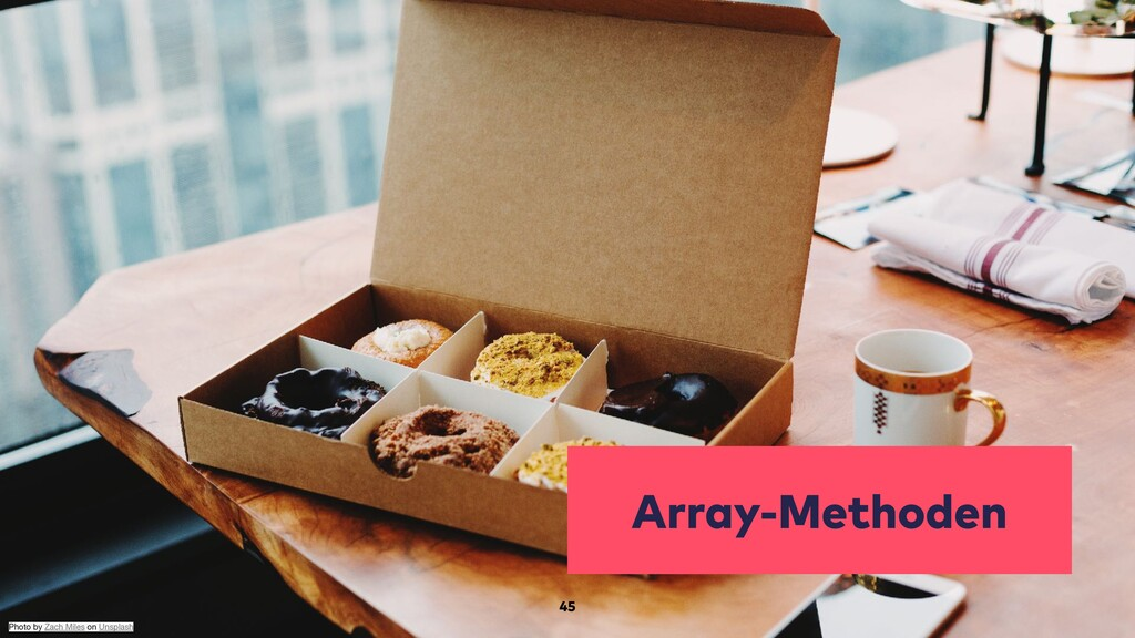 Array-Methoden 45 Photo by Zach Miles on Unspla...