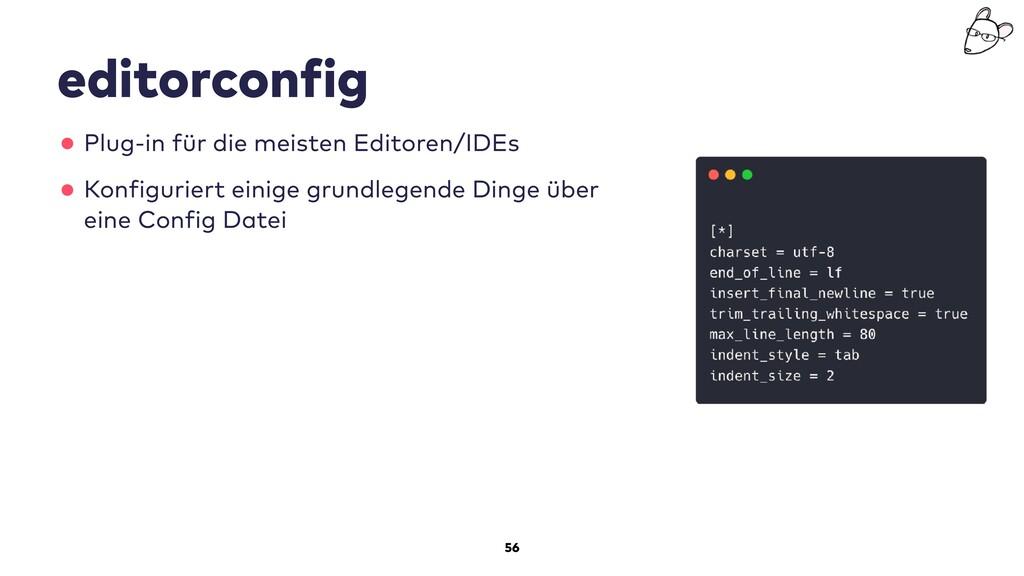56 editorconfig •Plug-in für die meisten Editor...