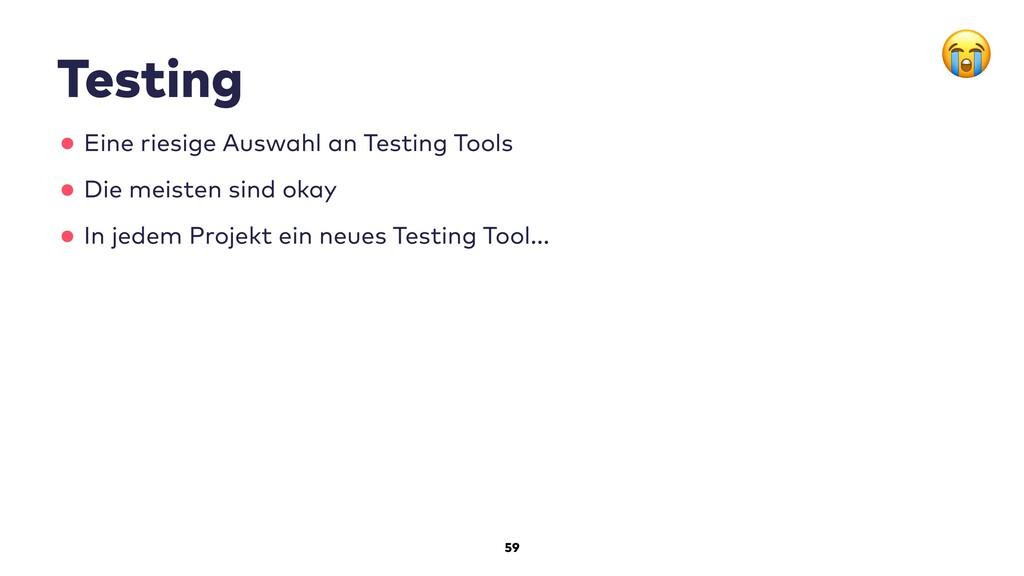 59 Testing •Eine riesige Auswahl an Testing Too...