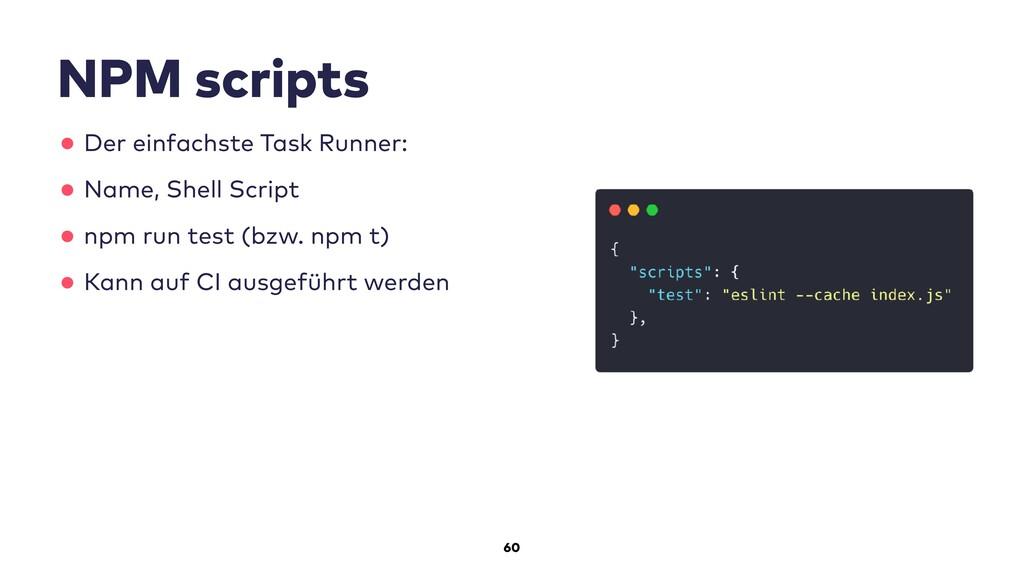 60 NPM scripts •Der einfachste Task Runner: •Na...