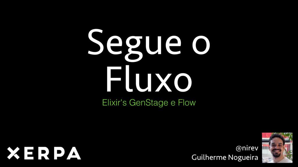 @nirev Guilherme Nogueira Segue o Fluxo Elixir...