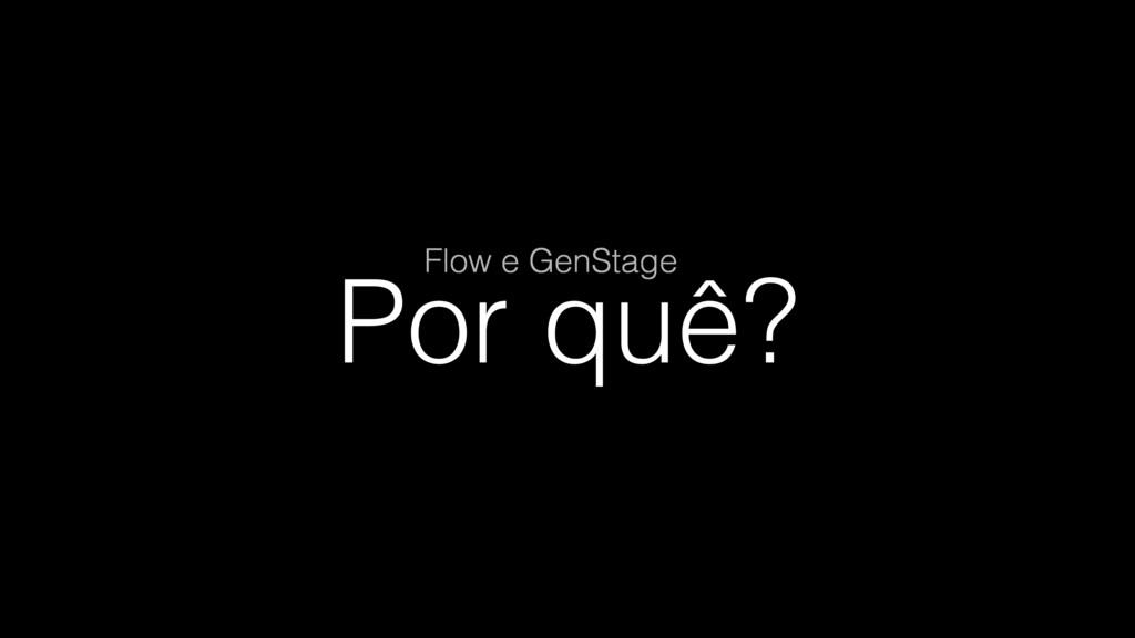 Por quê? Flow e GenStage