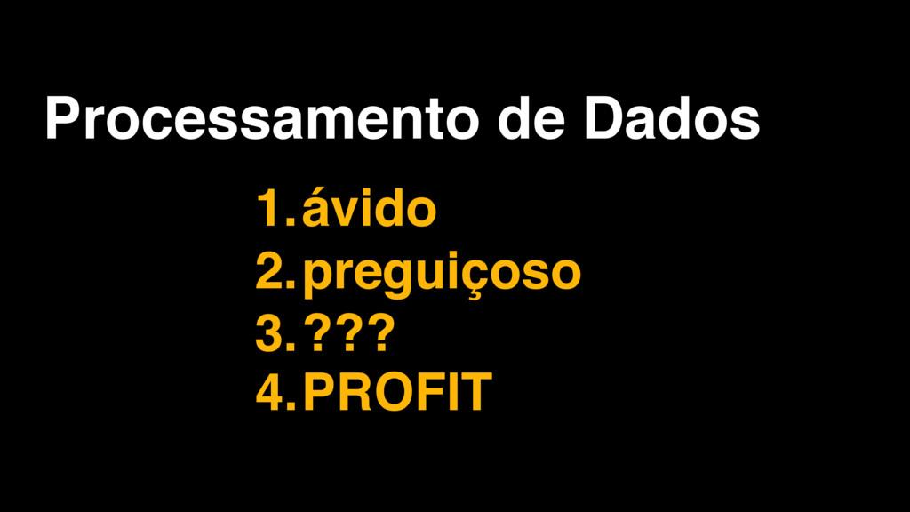 Processamento de Dados 1.ávido 2.preguiçoso 3.?...
