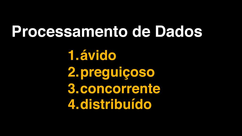 Processamento de Dados 1.ávido 2.preguiçoso 3.c...