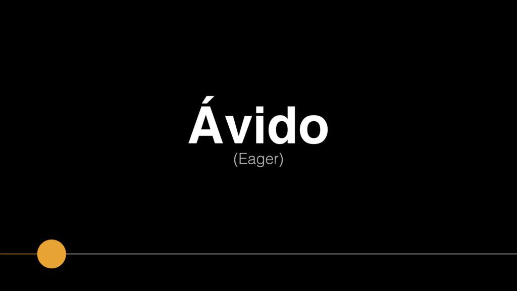 Ávido (Eager)