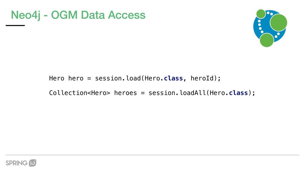 Neo4j - OGM Data Access Hero hero = session.loa...