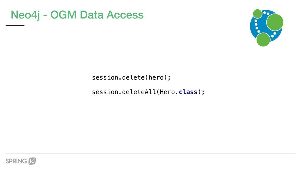 Neo4j - OGM Data Access session.delete(hero); s...