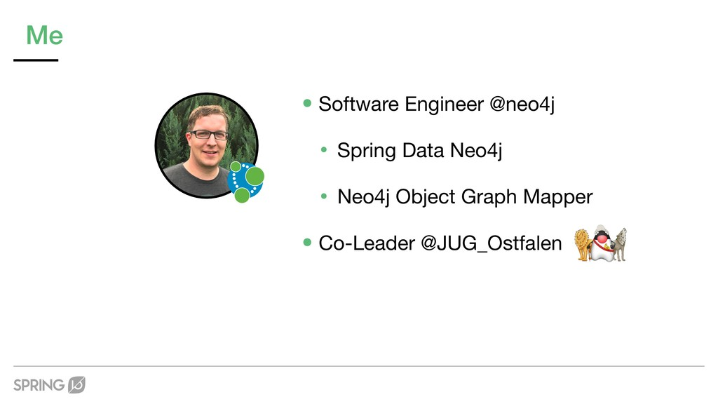 Me •Software Engineer @neo4j  • Spring Data Neo...