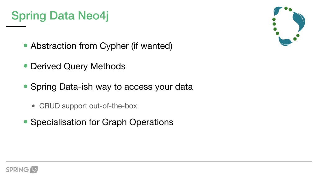 Spring Data Neo4j •Abstraction from Cypher (if ...