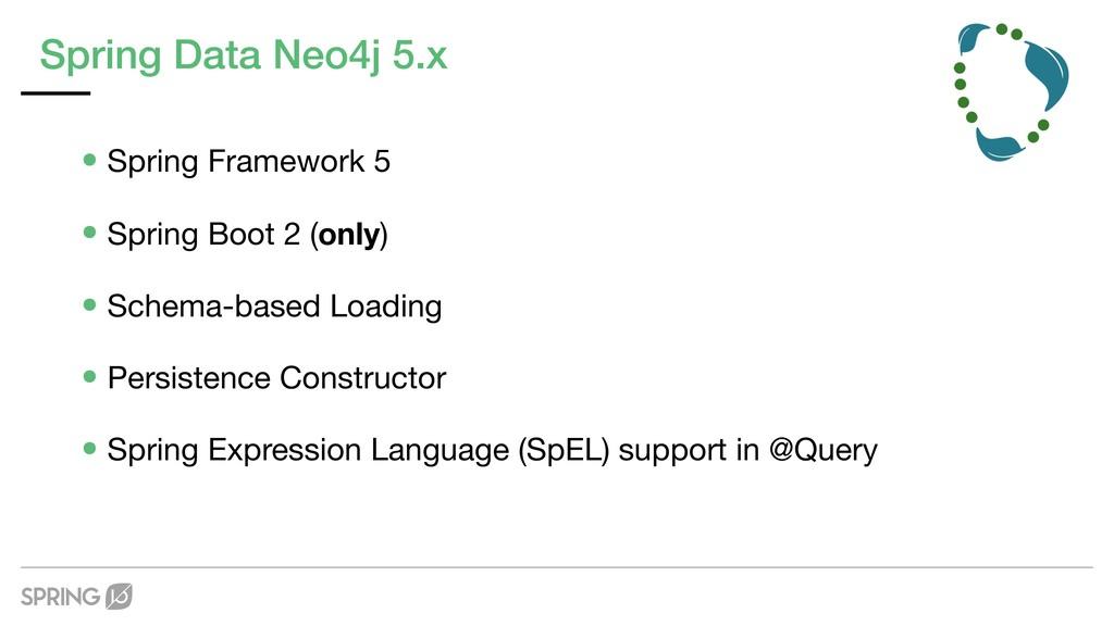 Spring Data Neo4j 5.x •Spring Framework 5  •Spr...