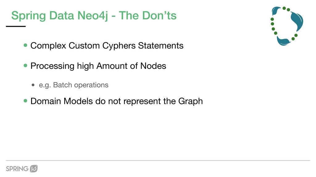 Spring Data Neo4j - The Don'ts •Complex Custom ...