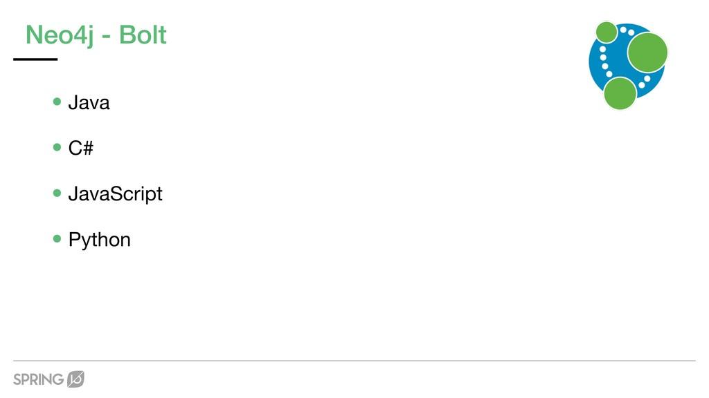 Neo4j - Bolt •Java  •C#  •JavaScript  •Python