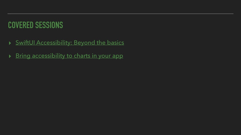 COVERED SESSIONS ▸ SwiftUI Accessibility: Beyon...