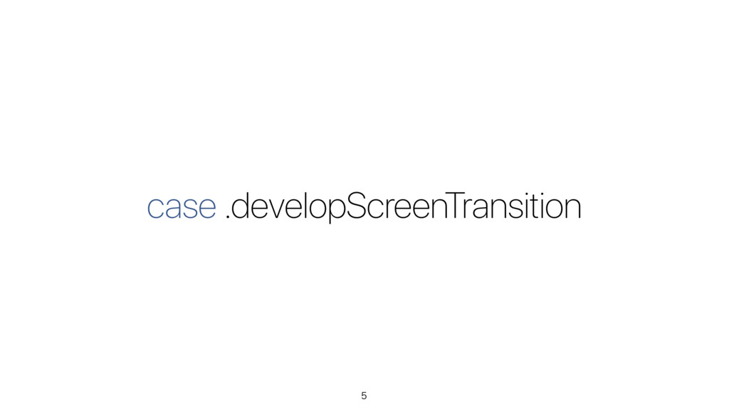 case .developScreenTransition