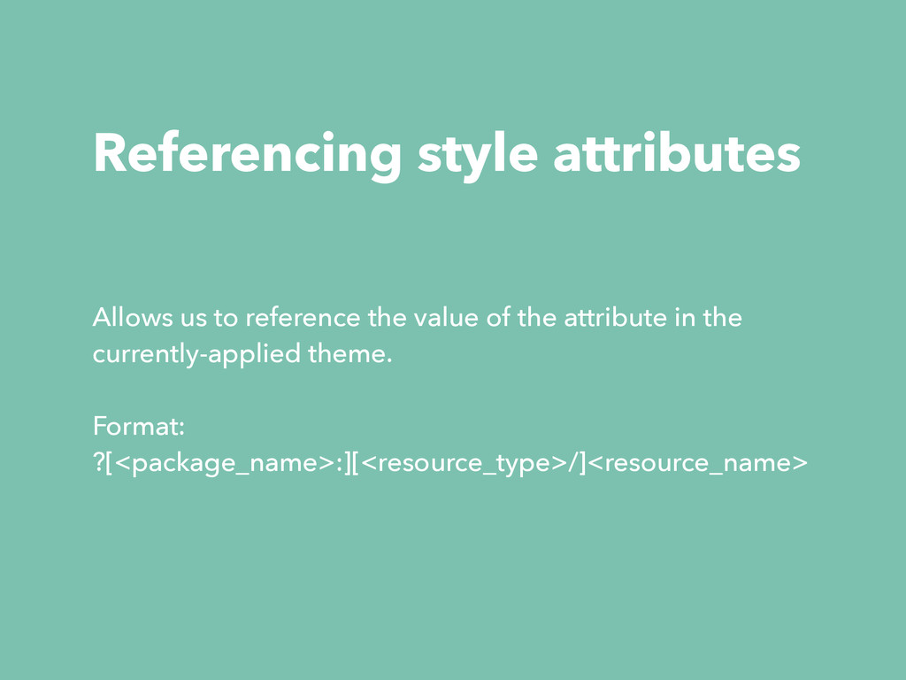 Referencing style attributes Allows us to refer...