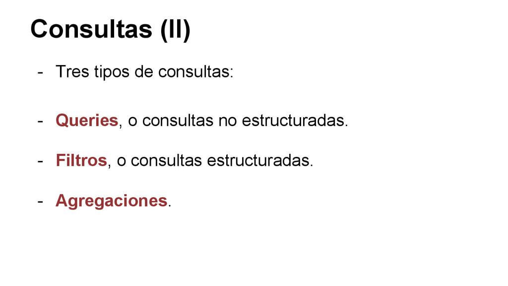 Consultas (II) - Tres tipos de consultas: - Que...