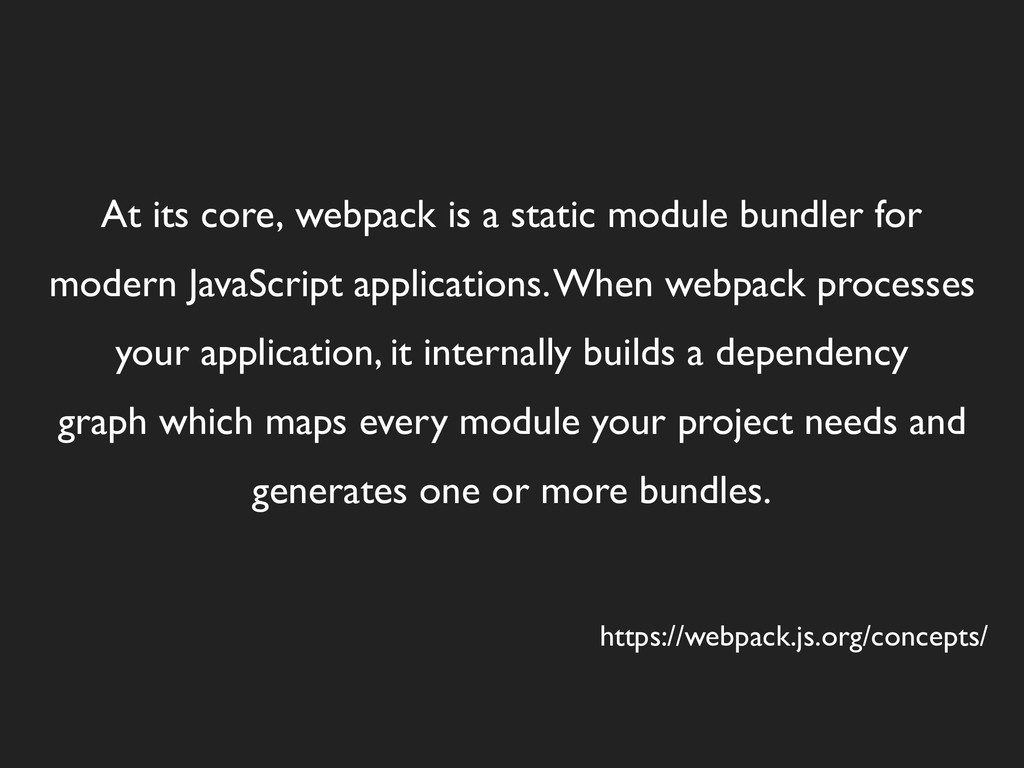 At its core, webpack is a static module bundler...