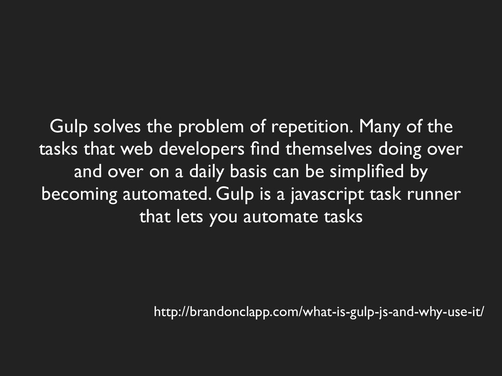 Gulp solves the problem of repetition. Many of ...