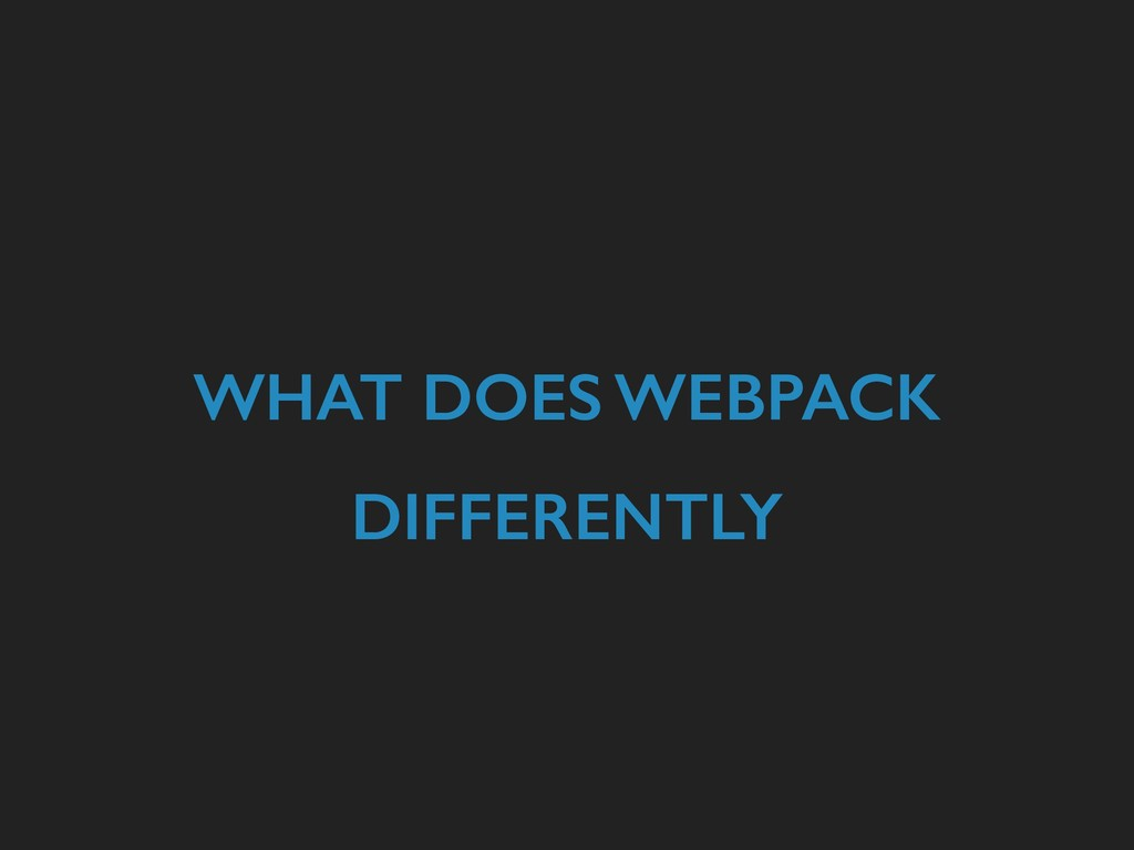 WHAT DOES WEBPACK DIFFERENTLY
