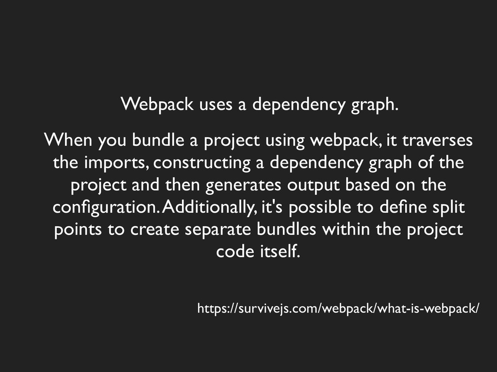 Webpack uses a dependency graph. When you bundl...