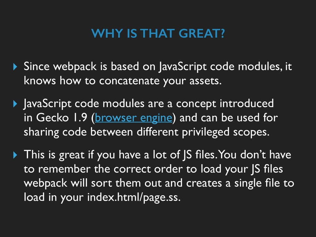 WHY IS THAT GREAT? ▸ Since webpack is based on ...