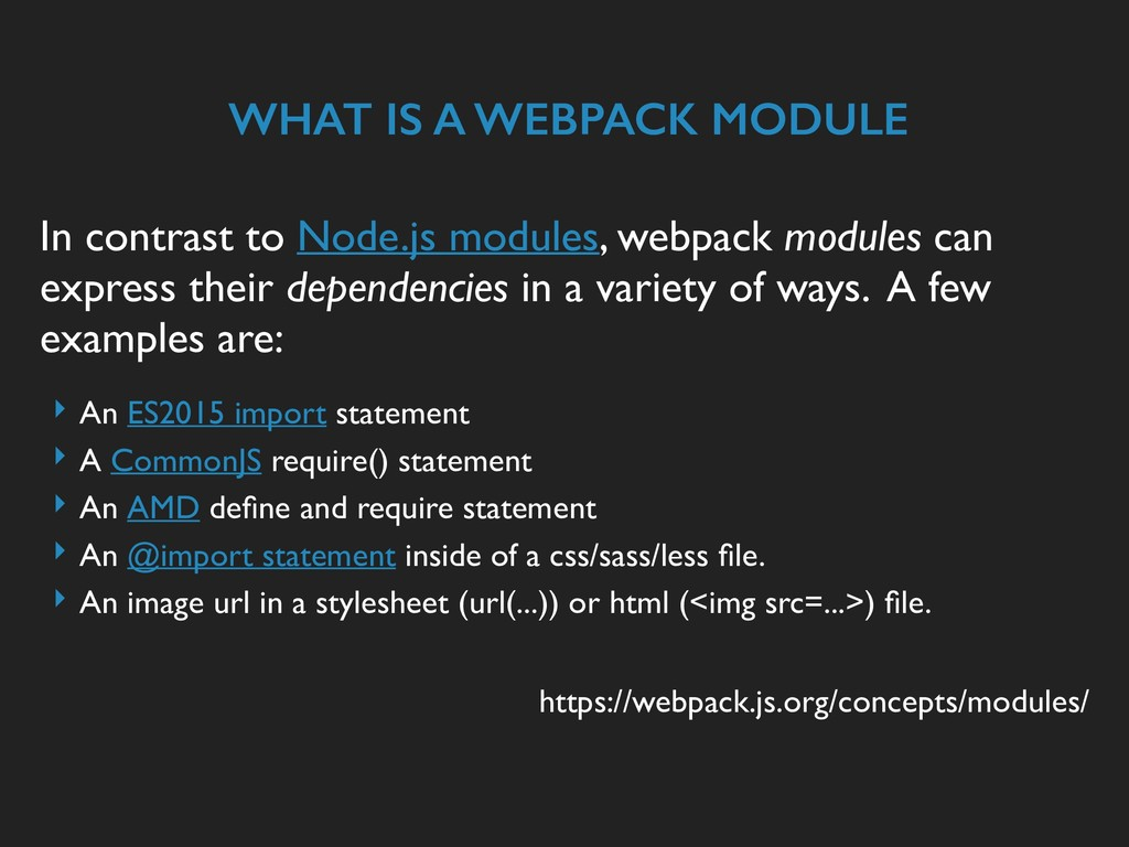 WHAT IS A WEBPACK MODULE In contrast to Node.js...