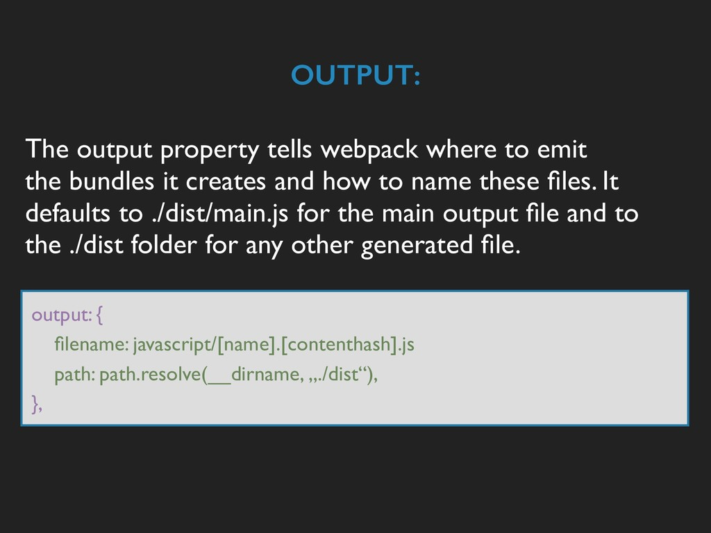 The output property tells webpack where to emit...