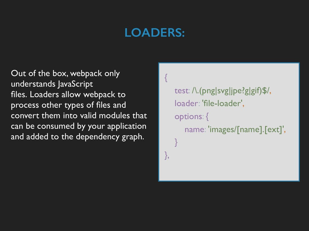 LOADERS: Out of the box, webpack only understan...