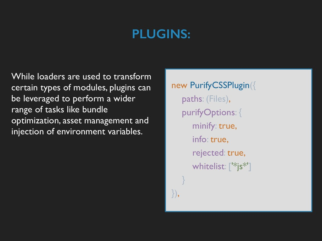 PLUGINS: While loaders are used to transform ce...