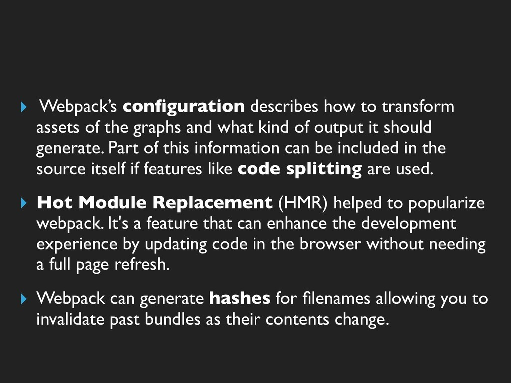 ▸ Webpack's configuration describes how to trans...
