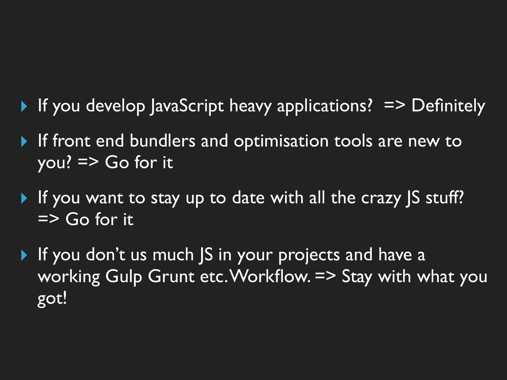 ▸ If you develop JavaScript heavy applications?...