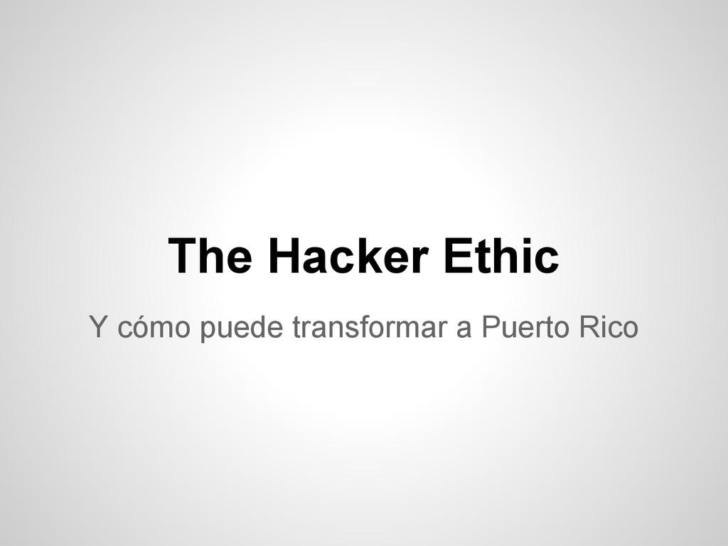 The Hacker Ethic Y cómo puede transformar a Pue...