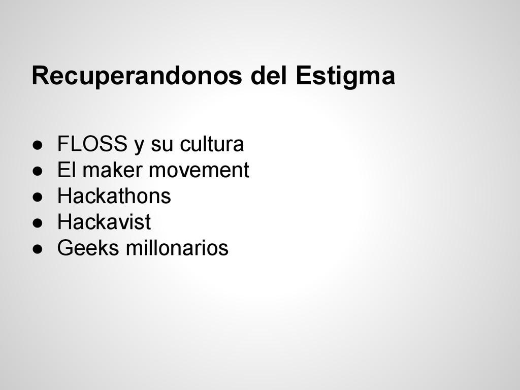 Recuperandonos del Estigma ● FLOSS y su cultura...