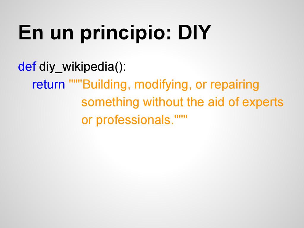 En un principio: DIY def diy_wikipedia(): retur...
