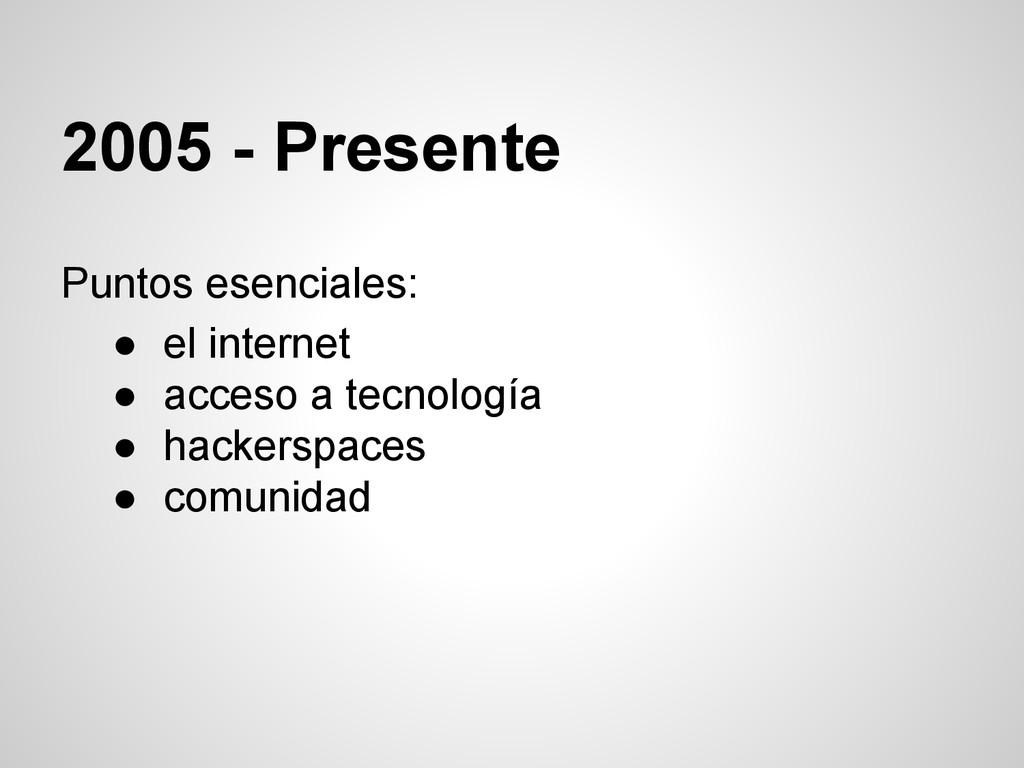 2005 - Presente Puntos esenciales: ● el interne...