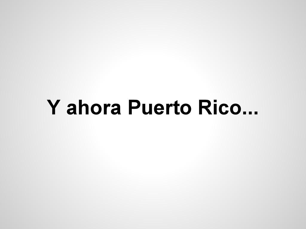 Y ahora Puerto Rico...